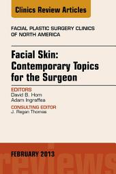 Facial Skin: Contemporary Topics for the Surgeon, An Issue of Facial Plastic Surgery Clinics