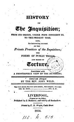 History of the Inquisition  from its origin to the present time  ed  and abridged by J  Weld PDF