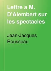 Lettre a M. D'Alembert sur les spectacles