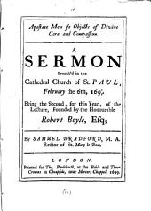 Apostate men fit objects of divine care and compassion: A sermon preach'd in the Cathedral Church of St. Paul, February the 6th, 1698/9. Being the second, for this year, of the lecture, founded by the Honourable Robert Boyle, Esq;