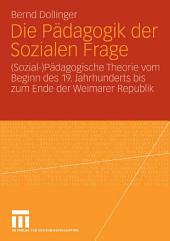 Die Pädagogik der Sozialen Frage: (Sozial-)Pädagogische Theorie vom Beginn des 19. Jahrhunderts bis zum Ende der Weimarer Republik