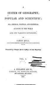 A System of Geography, Popular and Scientific, Or, A Physical, Political, and Statistical Account of the World and Its Various Divisions: Volume 1, Issue 2