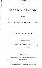 A Word in Season: To the Traders and Manufacturers of Great Britain, Volume 18