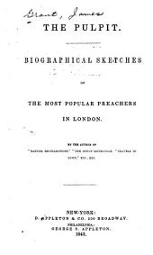 The Pulpit: Biographical Sketches of the Most Popular Preachers in London
