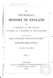 The Pictorial History of England: Being a History of the People as Well as a History of the Kingdom, Volume 1