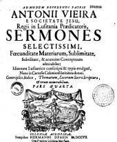 Admodum reverendi patris Antonii Vieira,... Sermones selectissimi...
