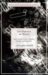 The Poetics of Waste: Queer Excess in Stein, Ashbery, Schuyler, and Goldsmith