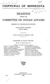 Chippewas of Minnesota: Hearings Before the United States House Committee on Indian Affairs, Sixty-Sixth Congress, Second Session, on Jan. 21, Feb. 9, Mar. 8-12, 15, 16, 18, 19, 22, 1920