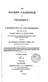 The sacred calendar of prophecy; or, A dissertation on the prophecies which treat of the grand period of seven times and especially of its second moiety: Volume 2