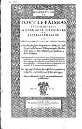Description de tout le Païs-Bas autrement dict la Germanie inferieure, ou Basse-Allemaigne ...