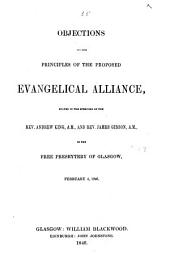 Objections to the principles of the proposed Evangelical Alliance, stated in the speeches of the Rev. Andrew King ... and Rev. James Gibson ... in the Free Presbytery of Glasgow, February 4, 1846