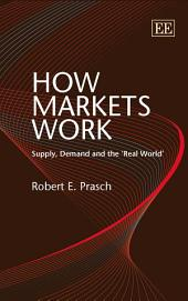 How Markets Work: Supply, Demand and the 'real World'