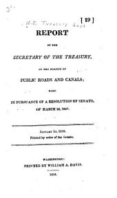 Report of the secretary of the Treasury, on the subject of public roads and canals: made in pursuance of a resolution of Senate, of March 2d, 1807 ...