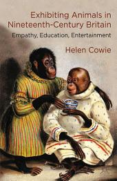 Exhibiting Animals in Nineteenth-Century Britain: Empathy, Education, Entertainment