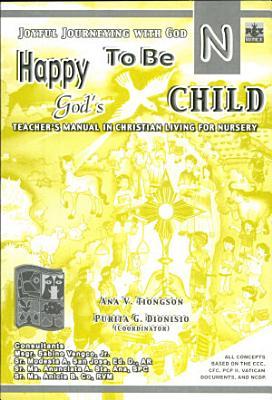 Joyful Journeying with God  Happy to be God s Child Nursery1st Ed  2005 PDF