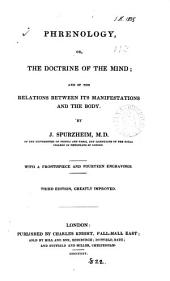Phrenology, Or, The Doctrine of the Mind: And of the Relations Between Its Manifestations and the Body