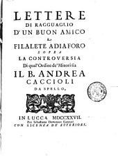 Lettere di ragguaglio d'un buon amico a Filalete Adiaforo sopra la controversia di qual'ordine de' minori sia il b. Andrea Caccioli da Spello. (Tomo primo-secondo): 2, Volume 2