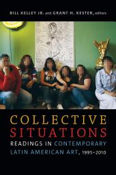 Collective Situations: Readings in Contemporary Latin American Art, 1995–2010