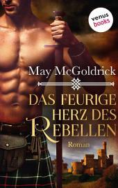 Das feurige Herz des Rebellen: Ein Highland Treasure-Roman -: Band 2