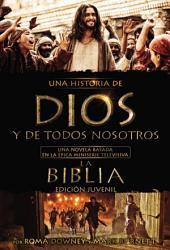 Una historia de Dios y de todos nosotros edición juvenil: Una novela basada en la épica miniserie televisiva La Biblia