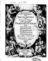 Bartholomaei Pitisci ... Trigonometriae siue. De dimensione triangulorum libri quinque. Problematum variorum. ... libri decem. trigonometriae sub iuncti, ad, vsum eius demonstrandum