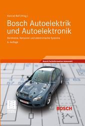 Bosch Autoelektrik und Autoelektronik: Bordnetze, Sensoren und elektronische Systeme, Ausgabe 6