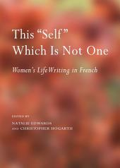 "This ""Self"" Which Is Not One: Women's Life Writing in French"