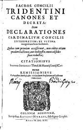 Sacros. Concilii Tridentini Canones Et Decreta: Item Declarationes Cardinalivm Concilii Interpretvm