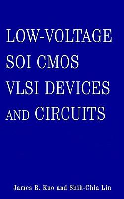 Low Voltage SOI CMOS VLSI Devices and Circuits