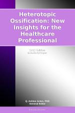 Heterotopic Ossification: New Insights for the Healthcare Professional: 2012 Edition