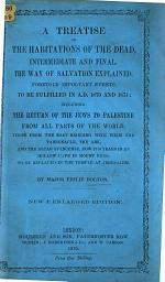 A Treatise on the Habitations of the Dead, intermediate and final; explaining the way of salvation and disproving purgatory and transubstantiation
