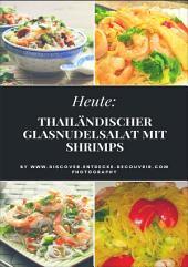 Heute: Thailändischer Glasnudelsalat mit Shrimps: Discover Entdecke Découvrir