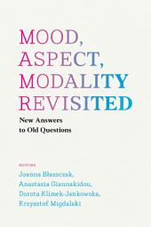 Mood, Aspect, Modality Revisited: New Answers to Old Questions