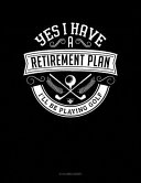 Yes I Have a Retirement Plan I ll Be Playing Golf