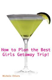 How To Plan The Best Girls Getaway Trip