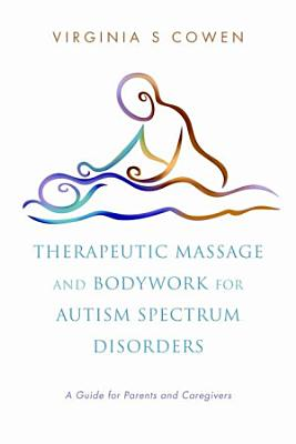 Therapeutic Massage and Bodywork for Autism Spectrum Disorders