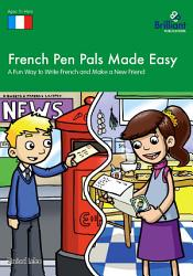 French Pen Pals Made Easy 11 14 Yr Olds A Fun Way To Write French And Make A New Friend Book PDF
