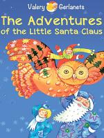 The Adventures of the Little Santa Claus   Incredibly truthful  illustrated Christmas and New Year Fairy Tale   Illustrated Fairy Tales for Kids PDF
