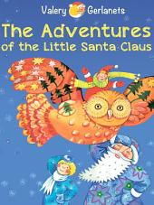 The Adventures of the Little Santa Claus - Incredibly truthful, illustrated Christmas and New Year Fairy Tale - Illustrated Fairy Tales for Kids
