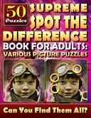Supreme Spot the Difference Book for Adults  Various Picture Puzzles   Hidden Pictures for Adults  Find the Difference Games