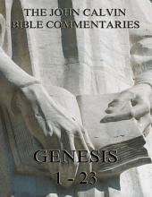 John Calvin's Commentaries On Genesis 1-23 (Annotated Edition)