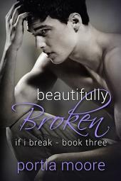 Beautifully Broken If I Break #3
