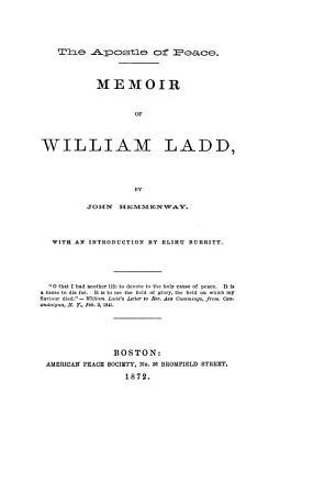 The Apostle of Peace  Memoir of William Ladd PDF