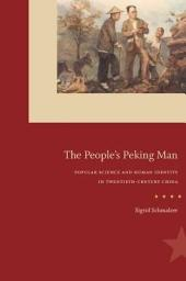 The People's Peking Man: Popular Science and Human Identity in Twentieth-Century China