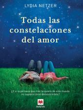 Todas las constelaciones del amor: ¿Y si la persona que más te quiere de este mundo no supiera cómo demostrártelo?