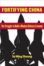 Fortifying China: The Struggle to Build a Modern Defense Economy