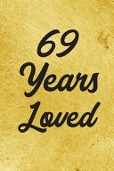 69 Years Loved Notebook - Guest Book for 69 Year Old Women - 69th Birthday Gift for Women - 69 Years Old Birthday Gift