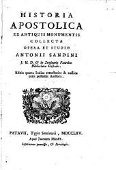 Historia apostolica, ex antiquis monumentis collecta, opera et studio Antonii Sandini,...