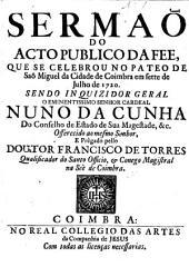 Sermaõ do Acto publico da Fee, que se celebrou no Pateo de Saõ Miguel da Cidade de Coimbra em sette de Julho de 1720, etc