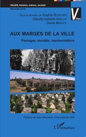 Aux marges de la ville: Paysages, sociétés, représentations